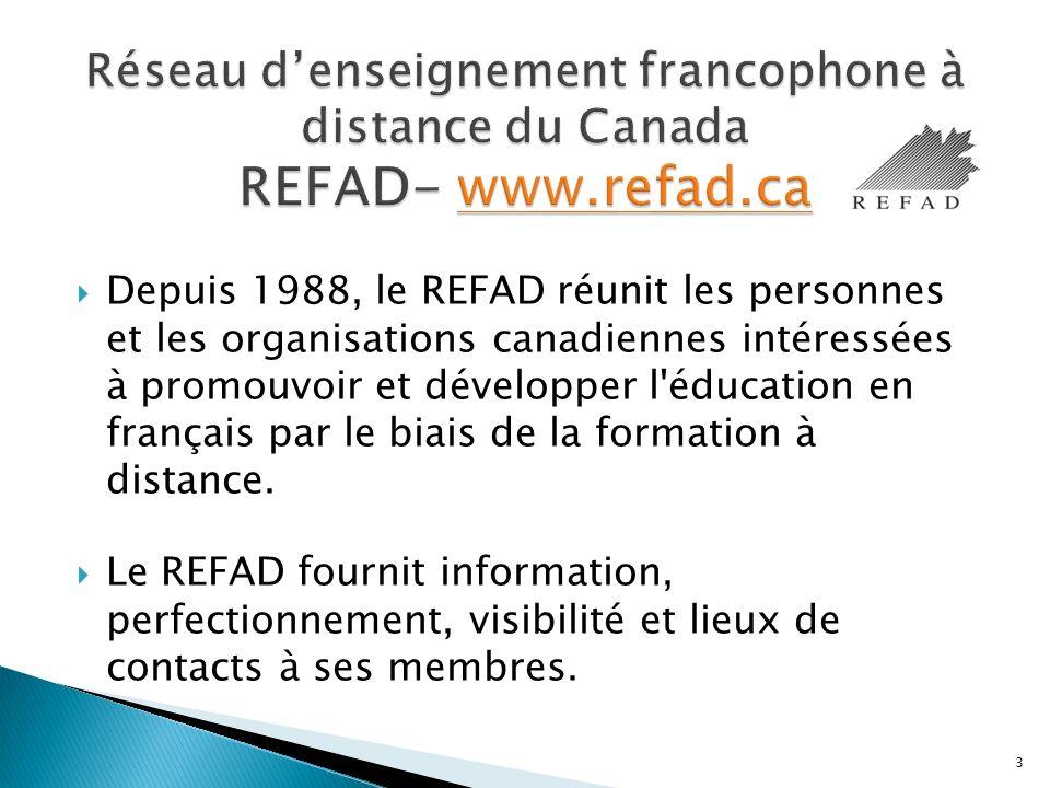 Depuis 1988, le REFAD réunit les personnes et les organisations canadiennes intéressées à promouvoir et développer l éducation en français par le biais de la formation à distance.