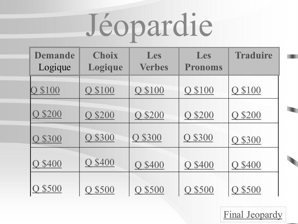 Jéopardie Demande Logique Choix Logique Les Verbes Les Pronoms Traduire Q $100 Q $200 Q $300 Q $400 Q $500 Q $100 Q $200 Q $300 Q $400 Q $500 Final Jeopardy