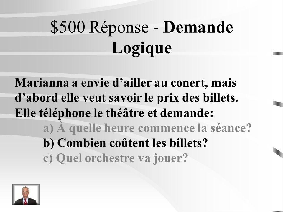 $500 Question - Demande Logique Marianna a envie dailler au conert, mais dabord elle veut savoir le prix des billets. Elle téléphone le théâtre et dem