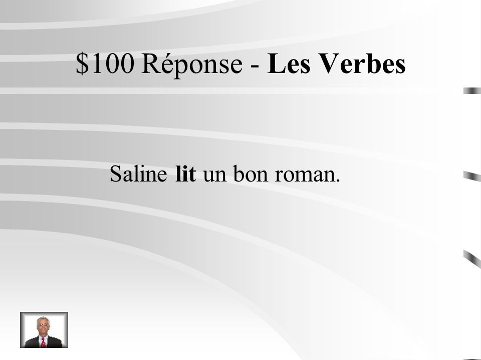 $100 Question - Les Verbes Saline (lire) un bon roman.