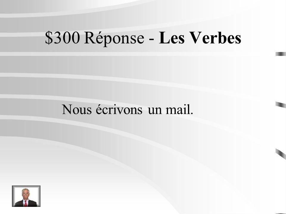 $300 Question - Les Verbes Nous (écrire) un mail.