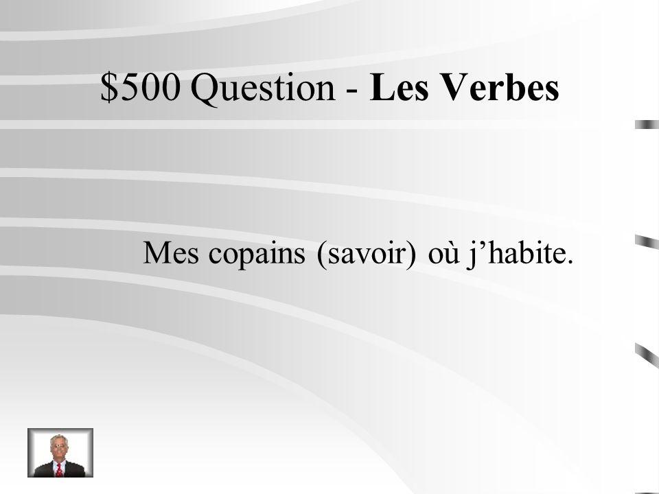 $400 Réponse - Les Verbes Vous connaissez mes parents?