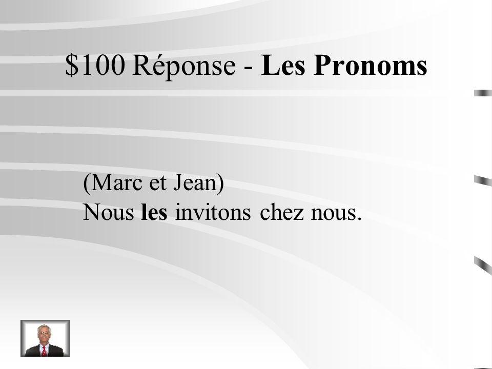 $100 Question – Les Pronoms (Marc et Jean) Nous ______ invitons chez nous.