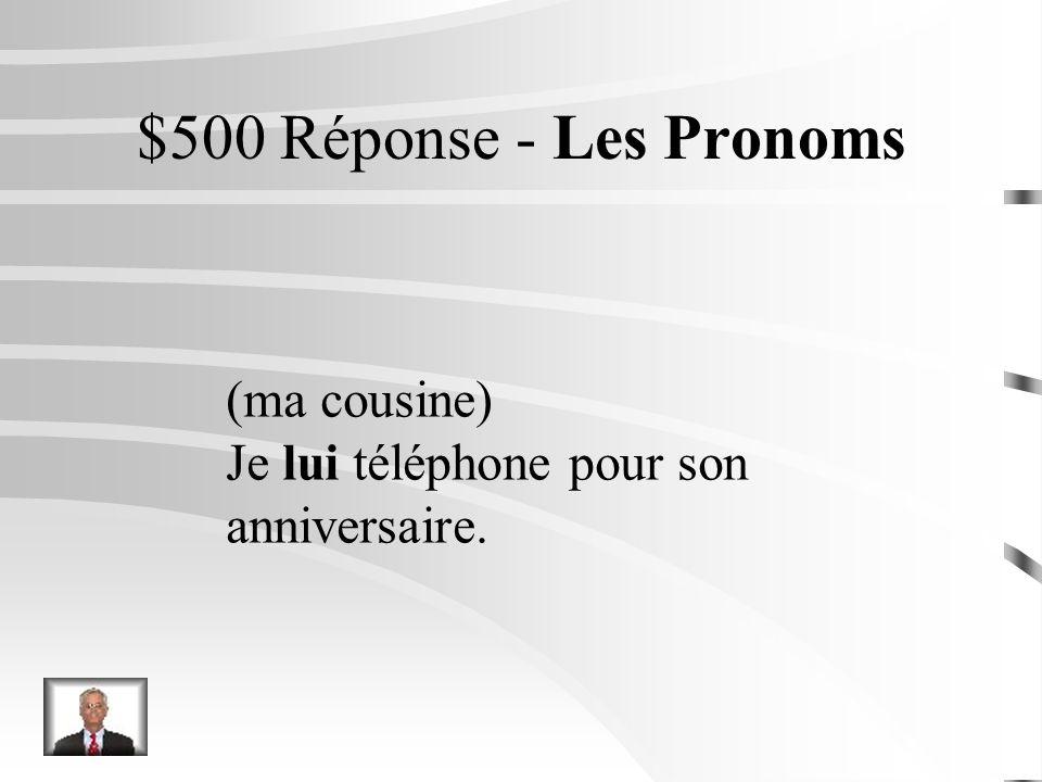 $500 Question - Les Pronoms (ma cousine) Je _______ téléphone pour son anniversaire.