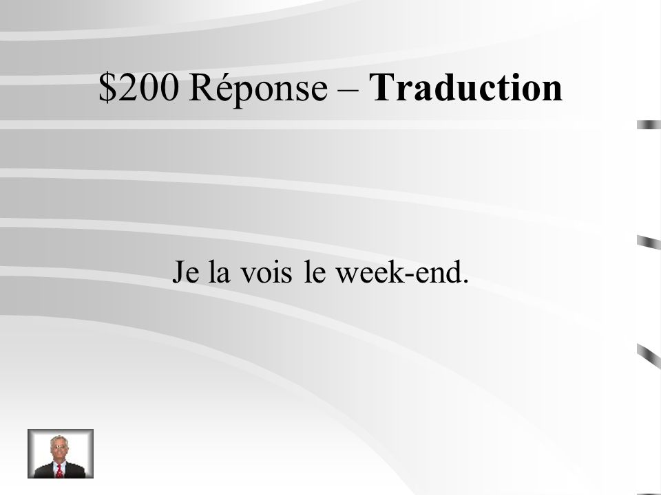 $200 Question – Traduction I see her on the weekend.