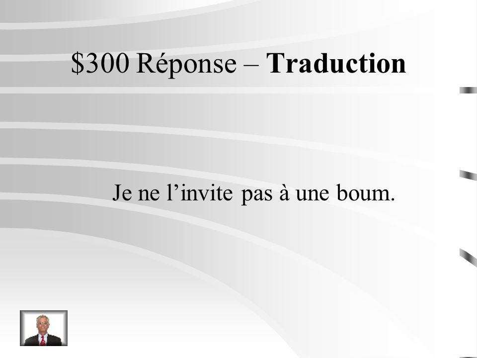 $300 Question – Traduction I do not invite her to a party.