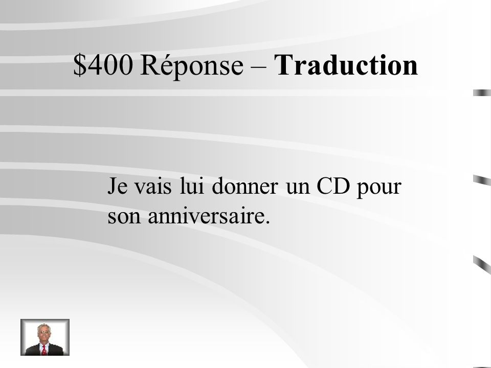 $400 Question – Traduction Im going to give her a CD for her birthday.