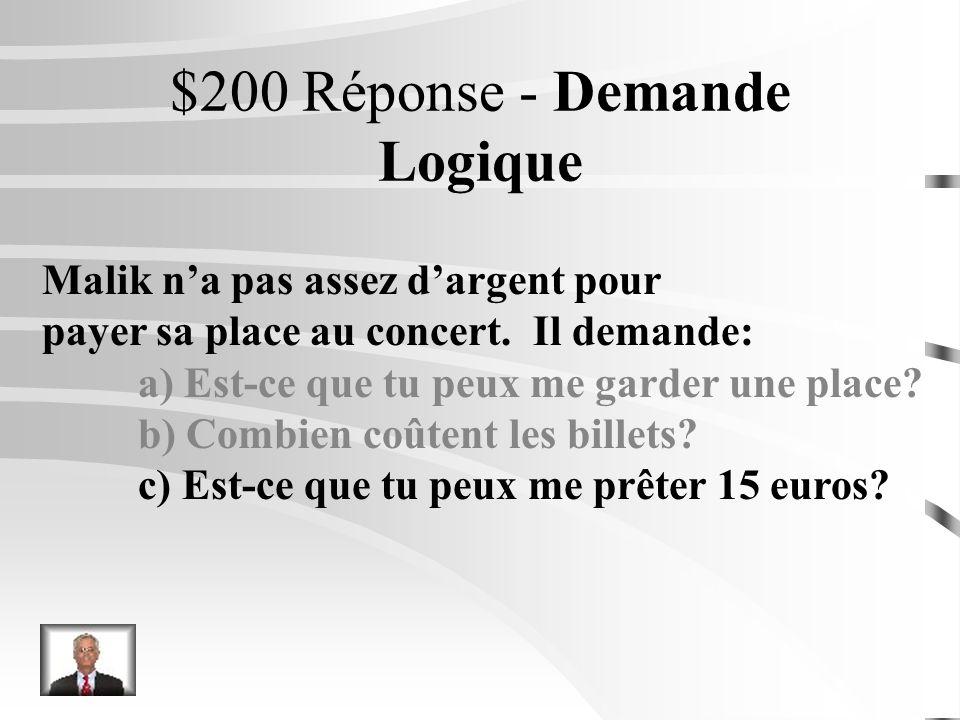 $200 Question - Demande Logique Malik na pas assez dargent pour payer sa place au concert. Il demande: a) Est-ce que tu peux me garder une place? b) C