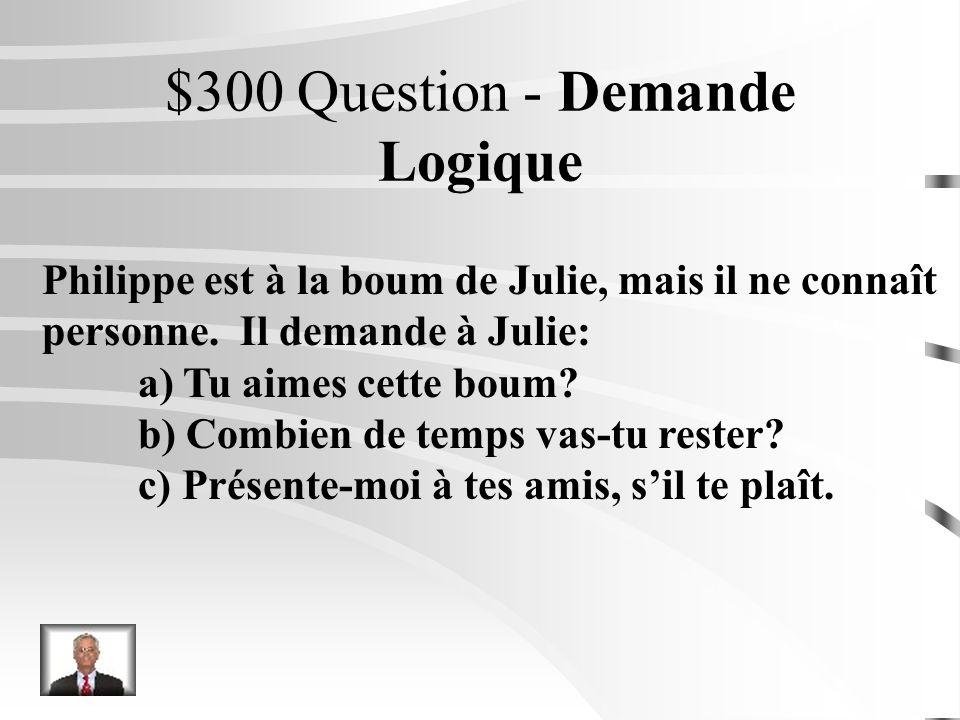 $200 Réponse - Demande Logique Malik na pas assez dargent pour payer sa place au concert. Il demande: a) Est-ce que tu peux me garder une place? b) Co