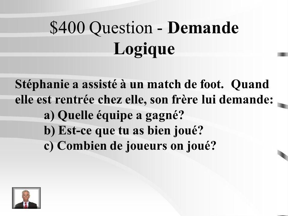 $400 Question - Demande Logique Stéphanie a assisté à un match de foot.