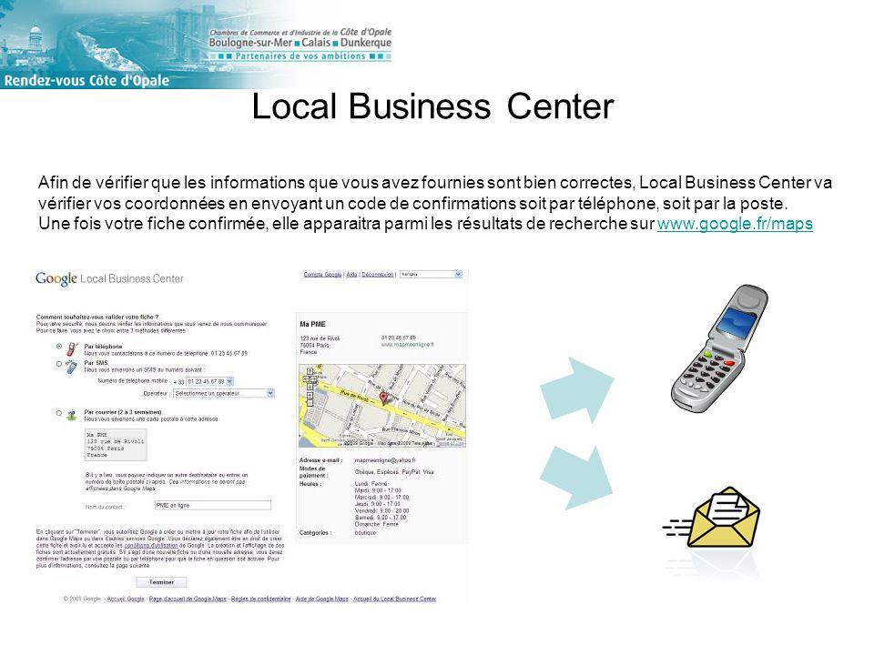 Afin de vérifier que les informations que vous avez fournies sont bien correctes, Local Business Center va vérifier vos coordonnées en envoyant un code de confirmations soit par téléphone, soit par la poste.