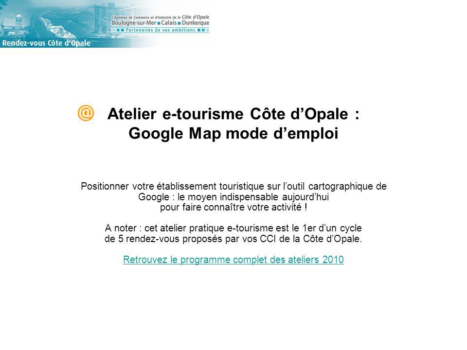 Atelier e-tourisme Côte dOpale : Google Map mode demploi Positionner votre établissement touristique sur loutil cartographique de Google : le moyen indispensable aujourdhui pour faire connaître votre activité .