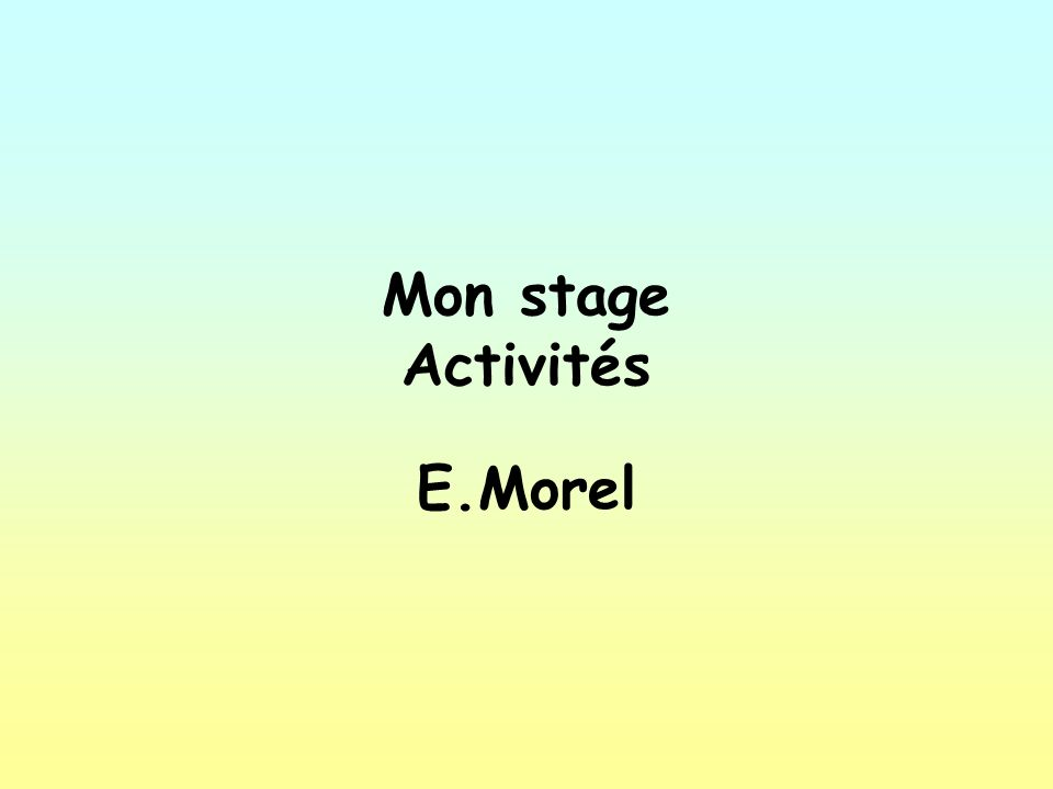 Mercredi vingt-trois novembre. Objectives: To say what you did on work placement.