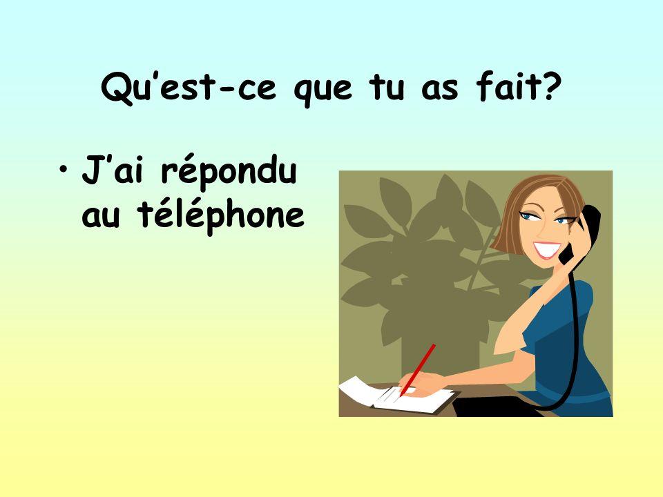 Quest-ce que tu as fait Jai répondu au téléphone
