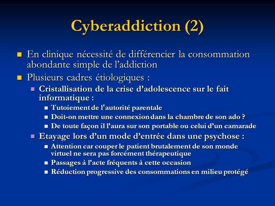 Cyberaddiction (2) En clinique nécessité de différencier la consommation abondante simple de laddiction En clinique nécessité de différencier la conso
