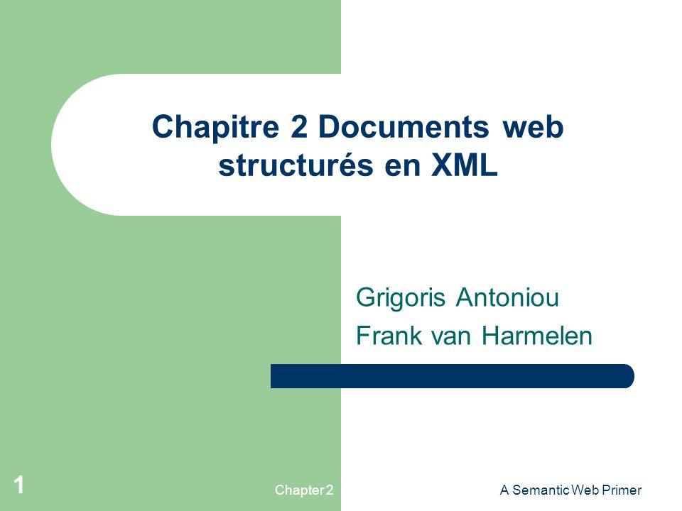 Chapter 2A Semantic Web Primer 1 Chapitre 2 Documents web structurés en XML Grigoris Antoniou Frank van Harmelen