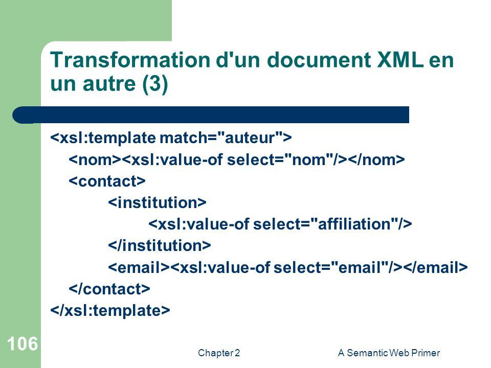 Chapter 2A Semantic Web Primer 106 Transformation d'un document XML en un autre (3)