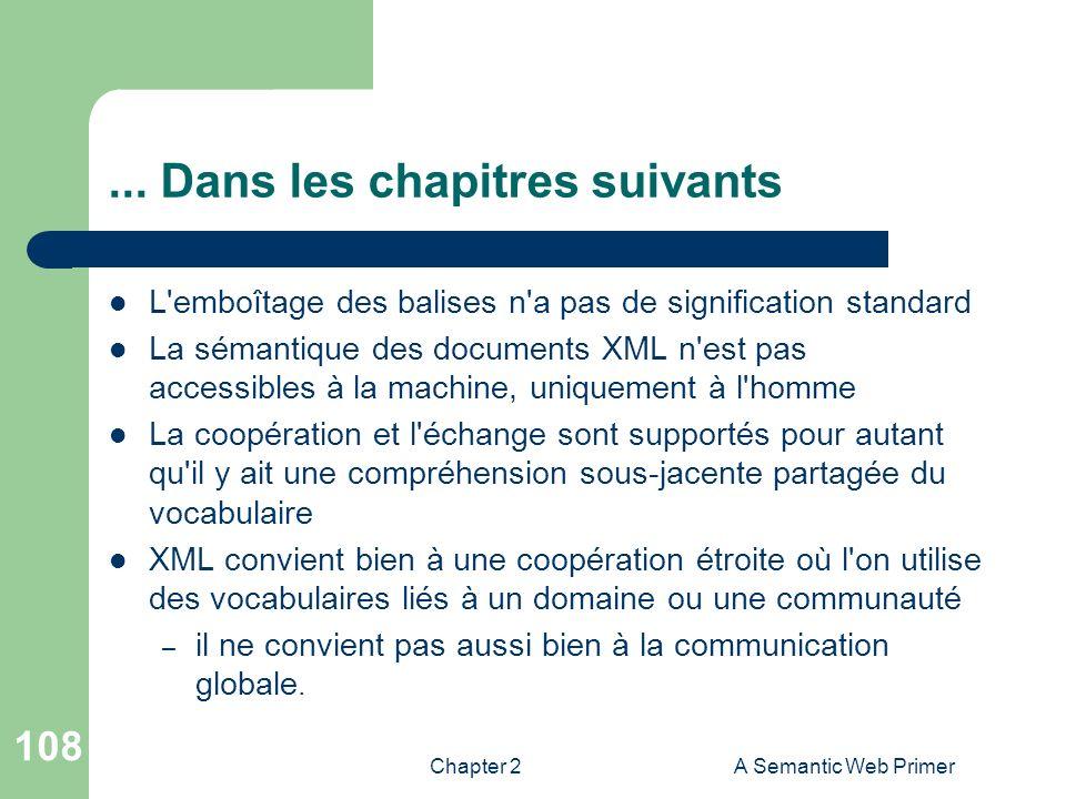 Chapter 2A Semantic Web Primer 108... Dans les chapitres suivants L'emboîtage des balises n'a pas de signification standard La sémantique des document