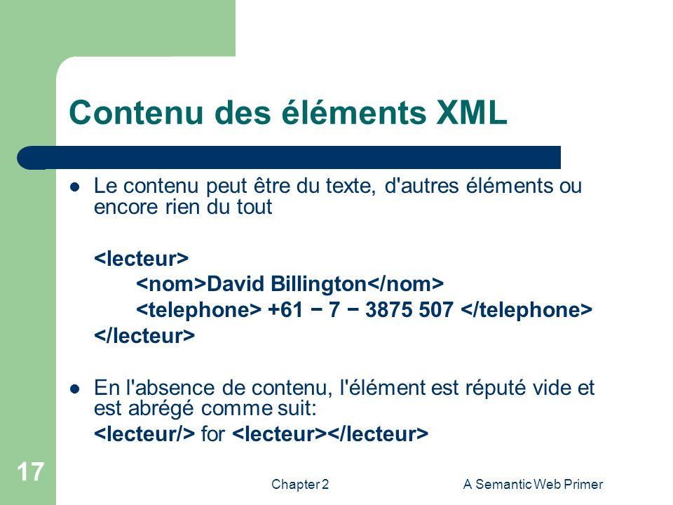 Chapter 2A Semantic Web Primer 17 Contenu des éléments XML Le contenu peut être du texte, d'autres éléments ou encore rien du tout David Billington +6