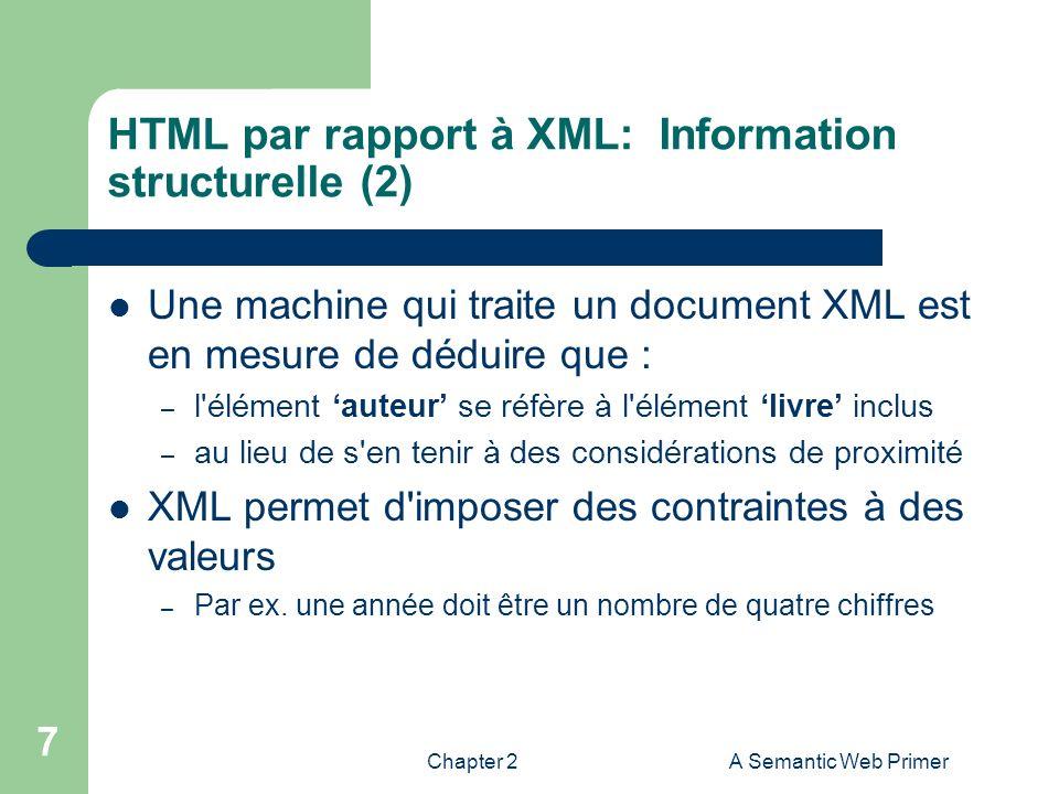 Chapter 2A Semantic Web Primer 7 HTML par rapport à XML: Information structurelle (2) Une machine qui traite un document XML est en mesure de déduire