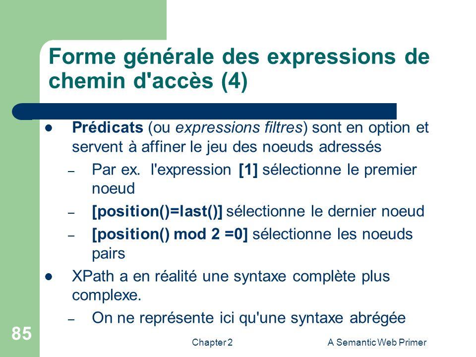 Chapter 2A Semantic Web Primer 85 Forme générale des expressions de chemin d'accès (4) Prédicats (ou expressions filtres) sont en option et servent à