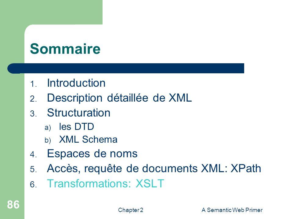 Chapter 2A Semantic Web Primer 86 Sommaire 1. Introduction 2. Description détaillée de XML 3. Structuration a) les DTD b) XML Schema 4. Espaces de nom