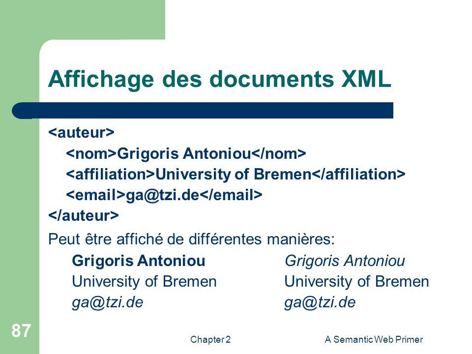 Chapter 2A Semantic Web Primer 87 Affichage des documents XML Grigoris Antoniou University of Bremen ga@tzi.de Peut être affiché de différentes manièr