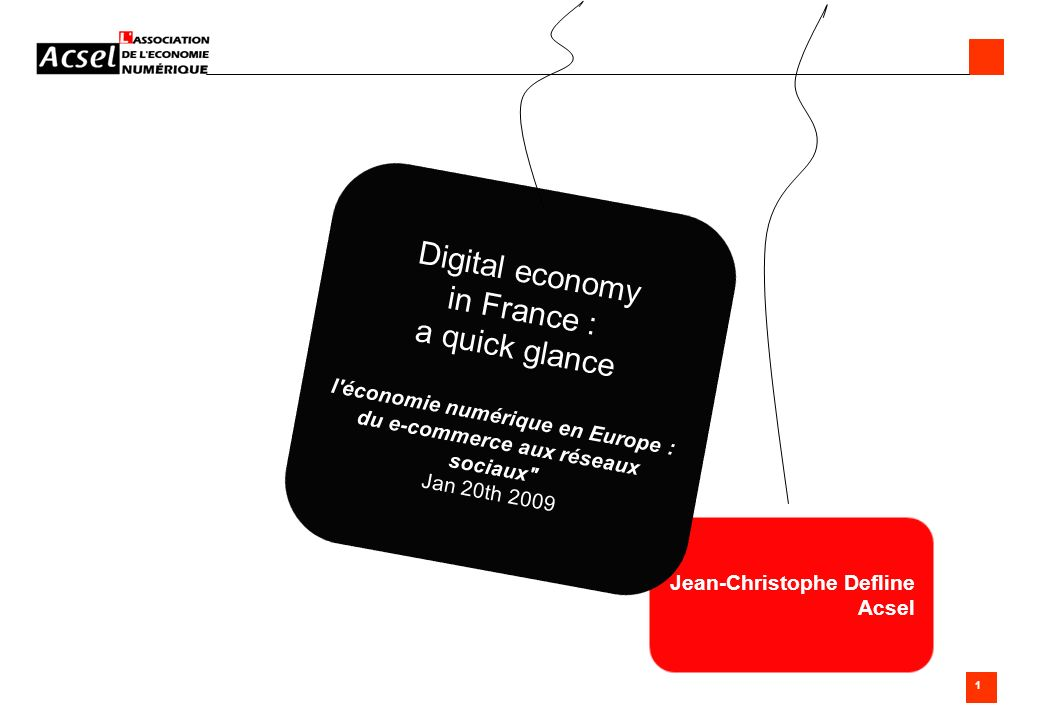 1 Acsel_support bureau 081016 1 Jean-Christophe Defline Acsel Digital economy in France : a quick glance l'économie numérique en Europe : du e-commerc