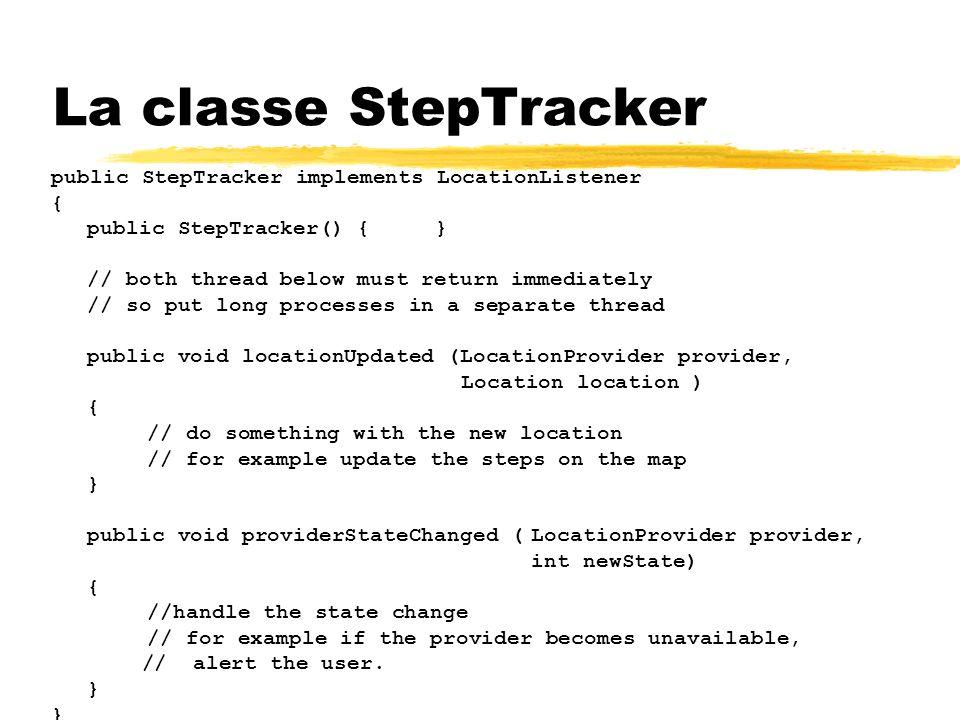 public StepTracker implements LocationListener { public StepTracker() {} // both thread below must return immediately // so put long processes in a se