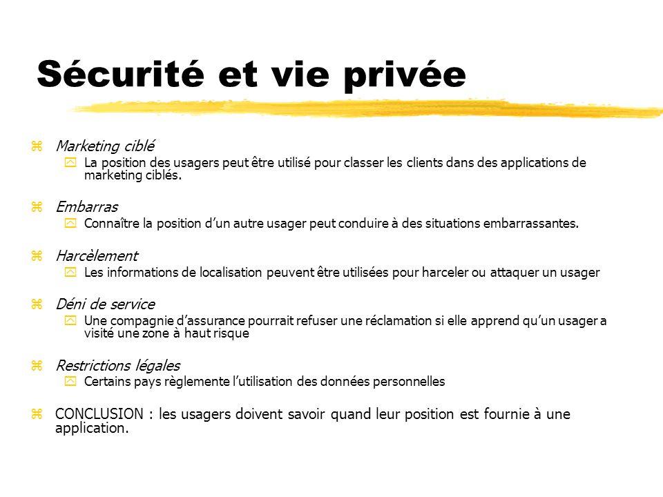 Sécurité et vie privée zMarketing ciblé yLa position des usagers peut être utilisé pour classer les clients dans des applications de marketing ciblés.