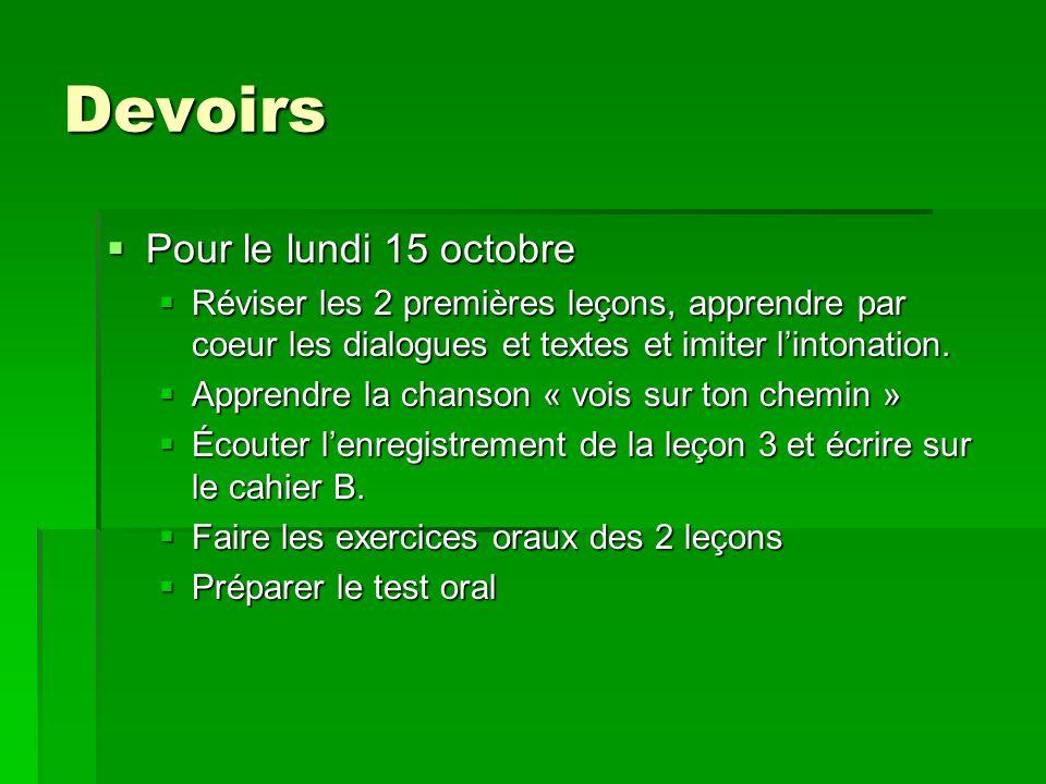 Devoirs Pour le lundi 15 octobre Pour le lundi 15 octobre Réviser les 2 premières leçons, apprendre par coeur les dialogues et textes et imiter linton