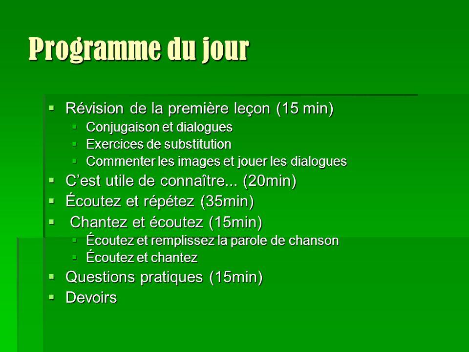 Programme du jour Révision de la première leçon (15 min) Révision de la première leçon (15 min) Conjugaison et dialogues Conjugaison et dialogues Exer