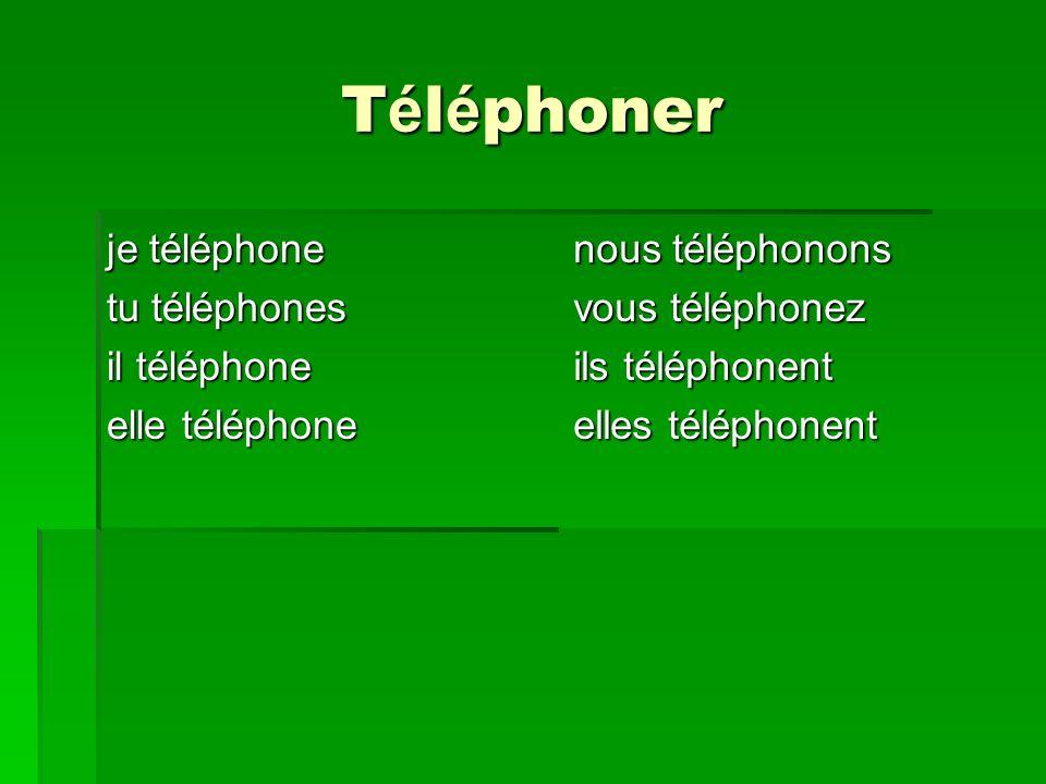 T é l é phoner je téléphone tu téléphones il téléphone elle téléphone nous téléphonons vous téléphonez ils téléphonent elles téléphonent