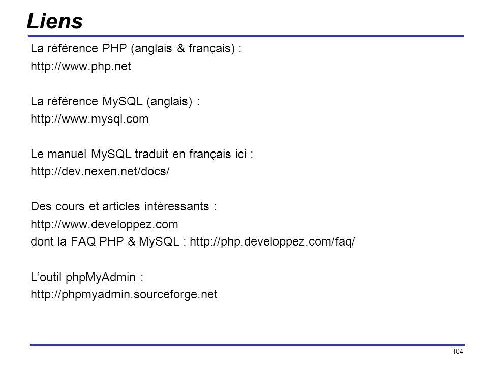 104 Liens La référence PHP (anglais & français) : http://www.php.net La référence MySQL (anglais) : http://www.mysql.com Le manuel MySQL traduit en fr
