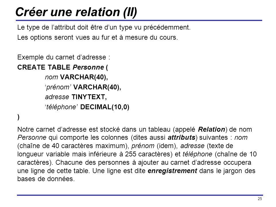 25 Créer une relation (II) Le type de lattribut doit être dun type vu précédemment. Les options seront vues au fur et à mesure du cours. Exemple du ca