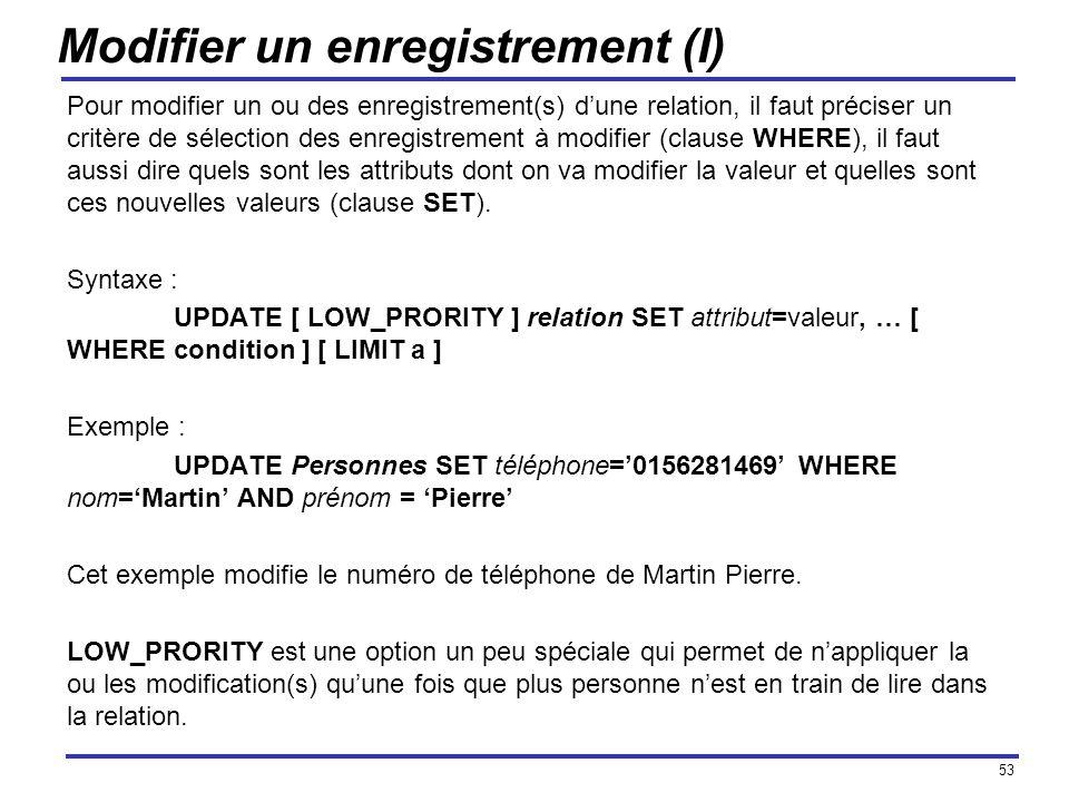 53 Modifier un enregistrement (I) Pour modifier un ou des enregistrement(s) dune relation, il faut préciser un critère de sélection des enregistrement