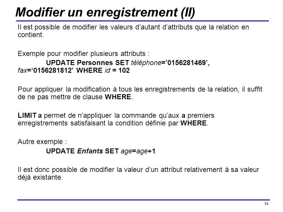 54 Modifier un enregistrement (II) Il est possible de modifier les valeurs dautant dattributs que la relation en contient. Exemple pour modifier plusi