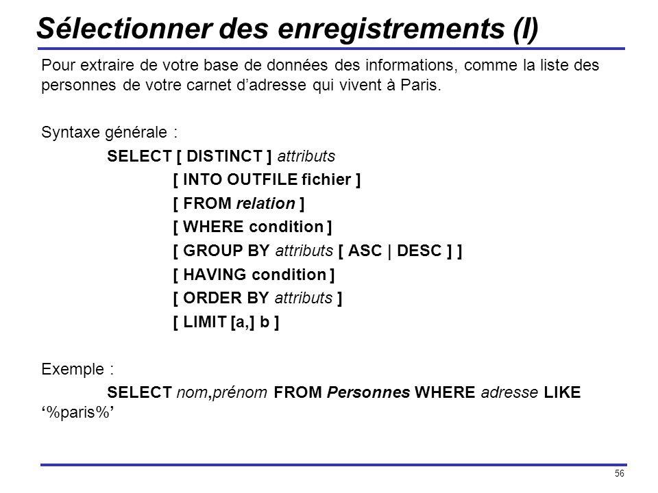 56 Sélectionner des enregistrements (I) Pour extraire de votre base de données des informations, comme la liste des personnes de votre carnet dadresse