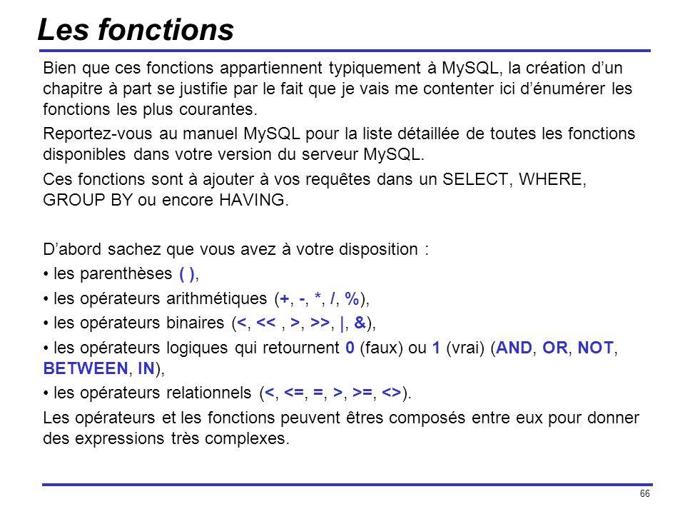 66 Les fonctions Bien que ces fonctions appartiennent typiquement à MySQL, la création dun chapitre à part se justifie par le fait que je vais me cont