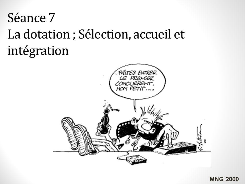 Séance 7 La dotation ; Sélection, accueil et intégration MNG 2000