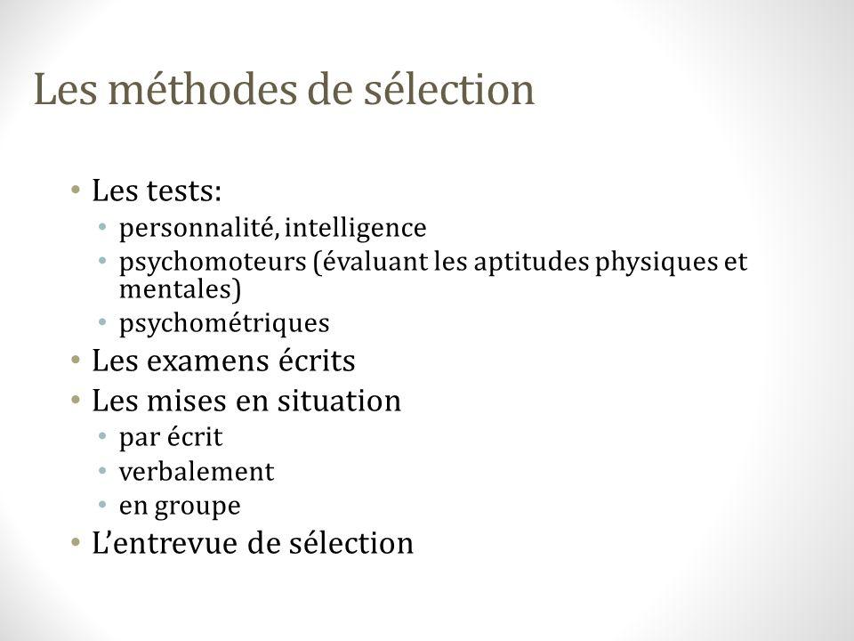 Les méthodes de sélection Les tests: personnalité, intelligence psychomoteurs (évaluant les aptitudes physiques et mentales) psychométriques Les exame