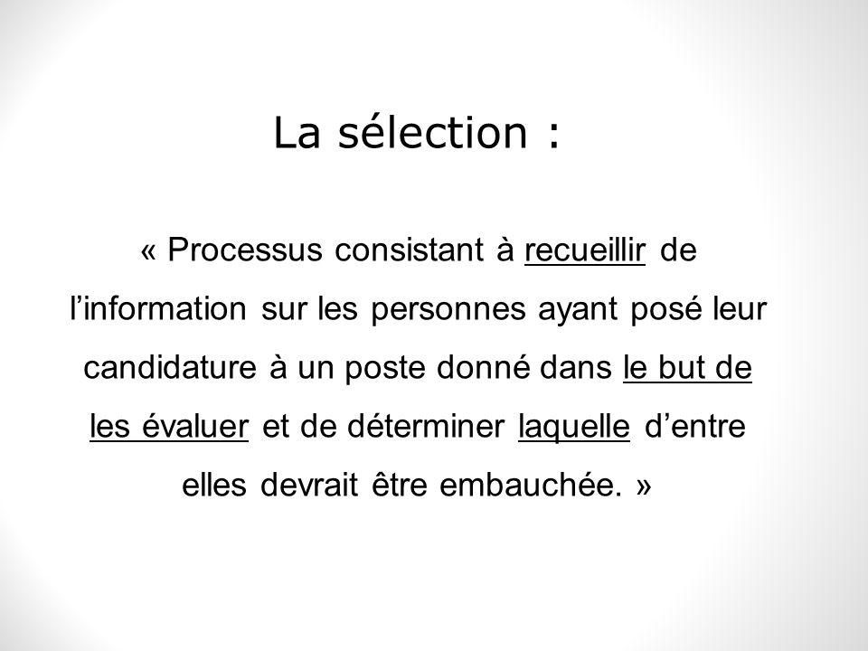 La sélection : « Processus consistant à recueillir de linformation sur les personnes ayant posé leur candidature à un poste donné dans le but de les é