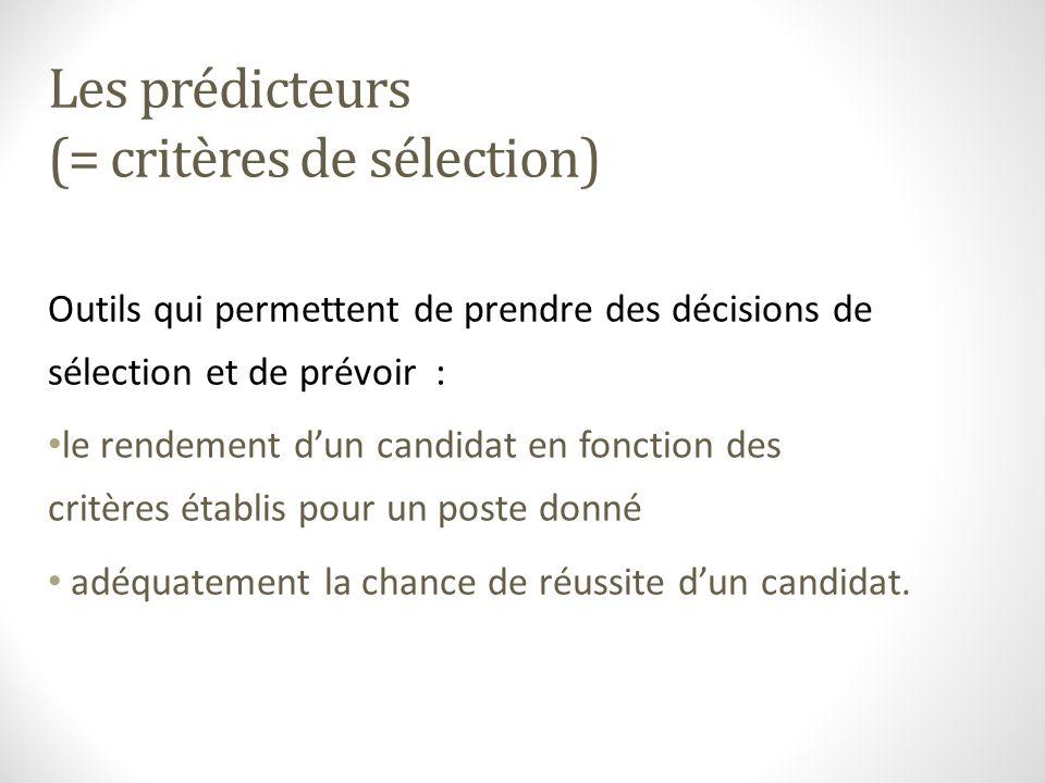 Les prédicteurs (= critères de sélection) Outils qui permettent de prendre des décisions de sélection et de prévoir : le rendement dun candidat en fon