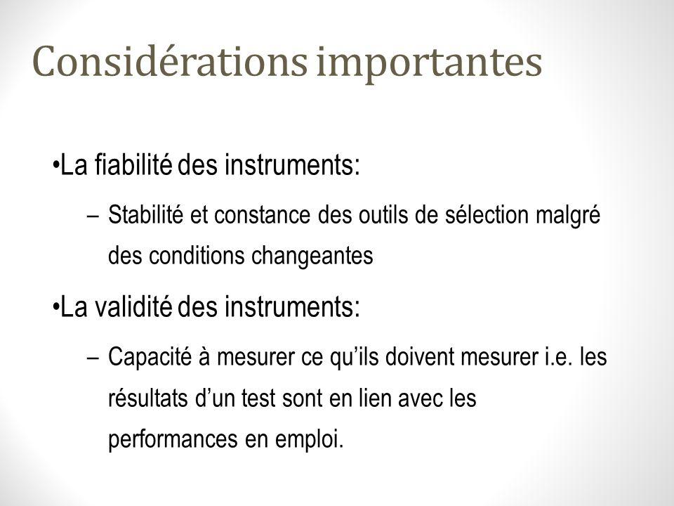Considérations importantes La fiabilité des instruments: –Stabilité et constance des outils de sélection malgré des conditions changeantes La validité