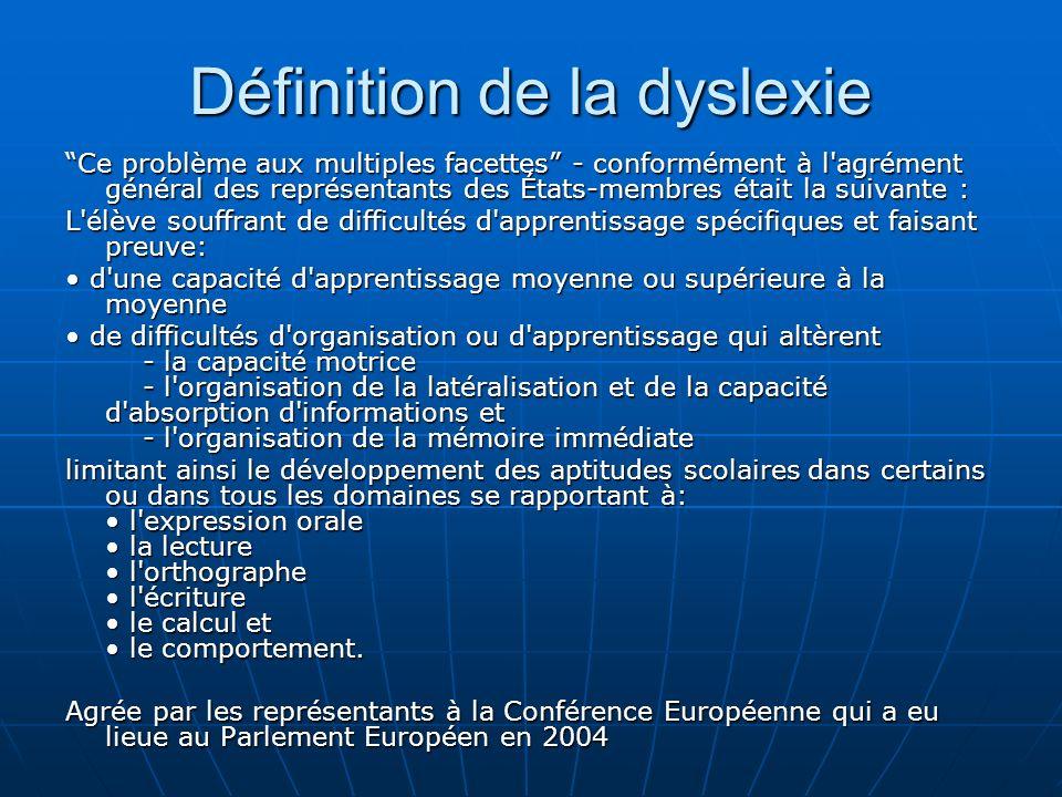 Définition de la dyslexie Ce problème aux multiples facettes - conformément à l'agrément général des représentants des États-membres était la suivante