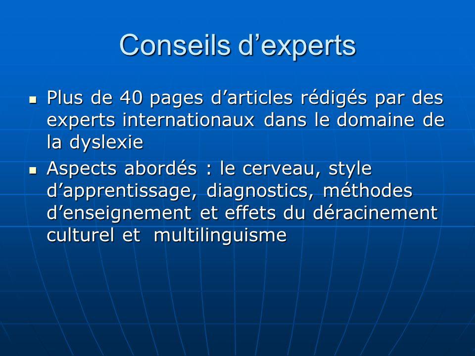 Conseils dexperts Plus de 40 pages darticles rédigés par des experts internationaux dans le domaine de la dyslexie Plus de 40 pages darticles rédigés