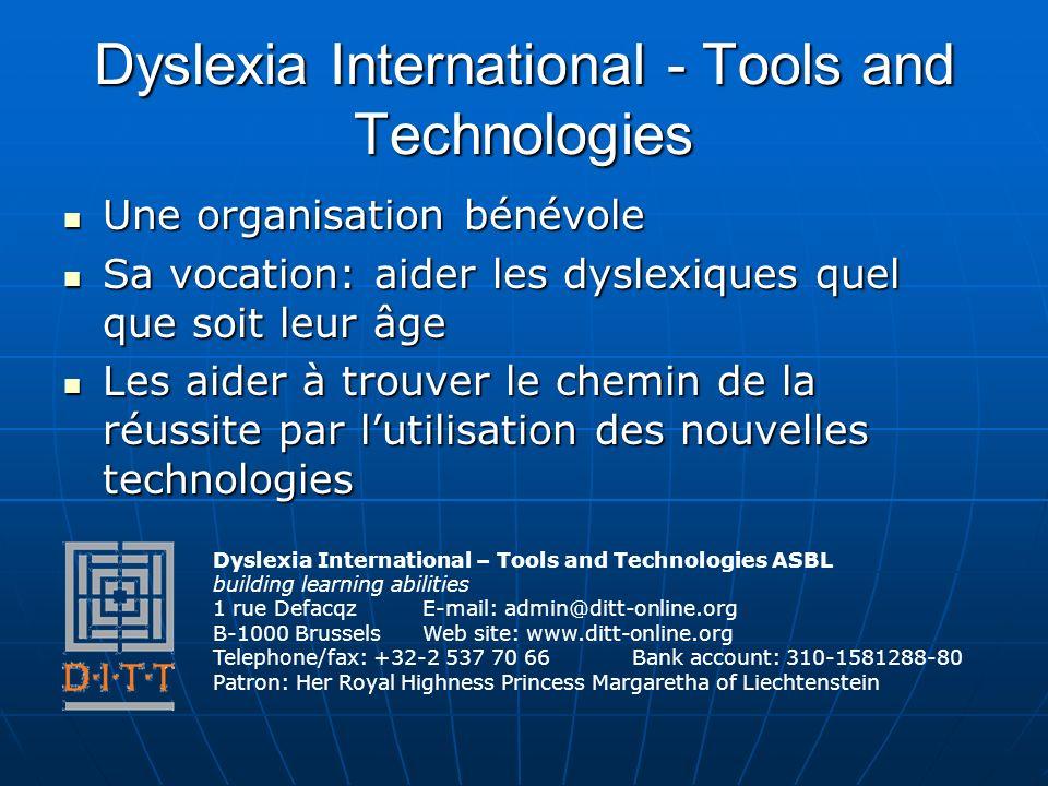 Dyslexia International - Tools and Technologies Une organisation bénévole Une organisation bénévole Sa vocation: aider les dyslexiques quel que soit l