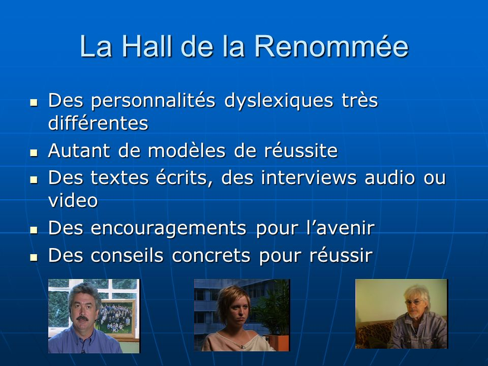 La Hall de la Renommée Des personnalités dyslexiques très différentes Des personnalités dyslexiques très différentes Autant de modèles de réussite Aut