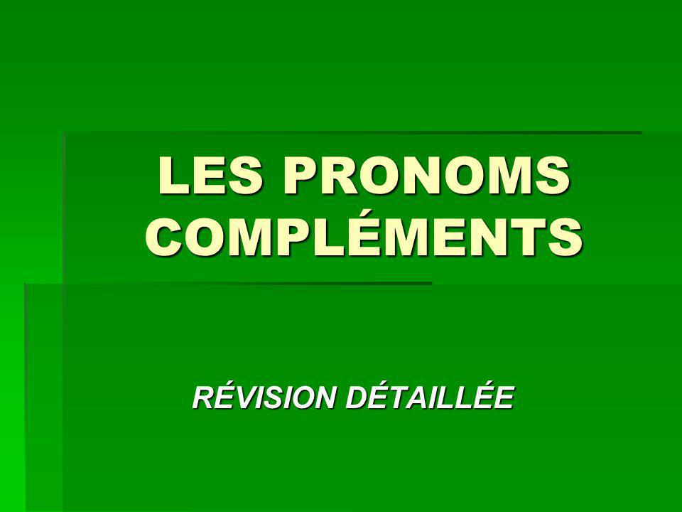 LES PRONOMS COMPLÉMENTS RÉVISION DÉTAILLÉE RÉVISION DÉTAILLÉE