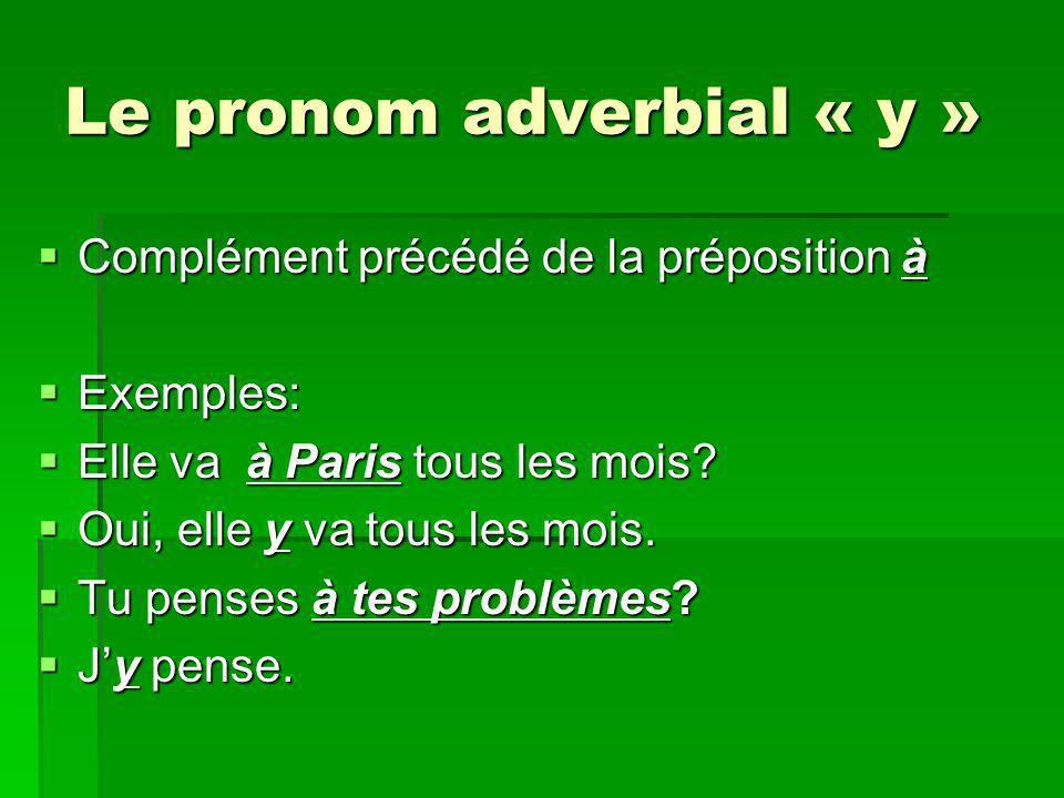 Le pronom adverbial « y » Complément précédé de la préposition à Complément précédé de la préposition à Exemples: Exemples: Elle va à Paris tous les m